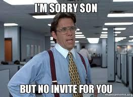 Son Memes - i m sorry son but no invite for you make a meme
