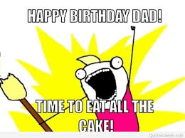 Happy Birthday Dad Meme - happy birthday dad