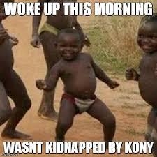 Kony Meme - third world success kid meme imgflip