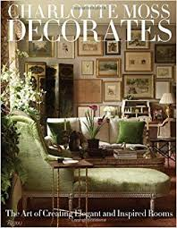 Who Decorates Model Homes Charlotte Moss Decorates The Art Of Creating Elegant And Inspired