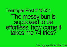 Memes About Teenagers - teenager post 15651 the messy bun is supposed to be effortléss how
