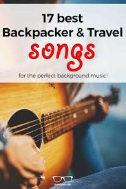 Travel Songs images Best 17 backpacker songs ever top alternative travel songs 2018 jpg