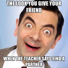The Look Meme - the look you give your friend when the teacher says find a partner