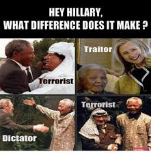 What Difference Does It Make Meme - hey hillary what difference does it make traitor errorist terrorist