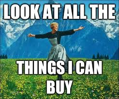 Buy All The Things Meme - look at all the things i can buy misc quickmeme
