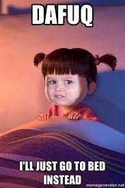 Dafuq Girl Meme - dafuq i ll just go to bed instead not impressed little girl meme