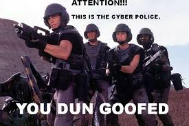 You Dun Goofed Meme - i ve called the cyber police sploder s online game making community
