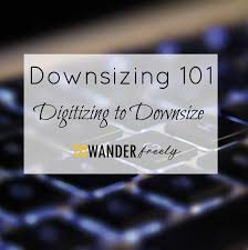 digitizing to downsize downsizing 101 to wander freely