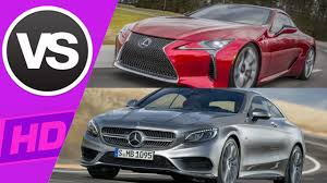 lexus lc 500 review motor trend 2017 lexus lc 500 vs mercedes s63 coupe youtube