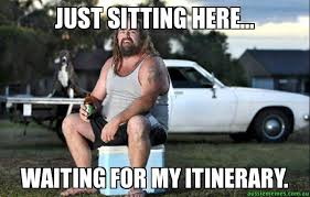 Just Sitting Here Meme - just sitting here waiting for my itinerary aussie bogan