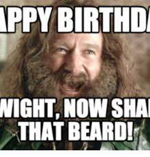 Birthday Meme Pictures - 25 best memes about beard birthday meme beard birthday memes