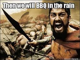 Bbq Meme - meme maker then we will bbq in the rain0