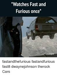 Dwayne Johnson Car Meme - watches fast and furious once coper fastandthefurious