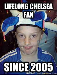 Chelsea Meme - lifelong chelsea fan since 2005 glory hunter glen quickmeme