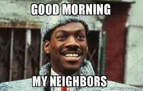 How Do I Make A Meme With My Own Picture - good morning my neighbors make a meme