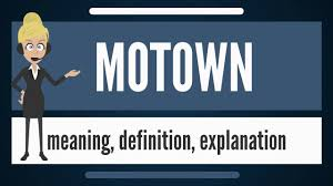 what is motown what does motown mean motown meaning definition