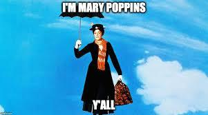 Mary Poppins Meme - i m mary poppins y all i m mary poppins y all know your meme