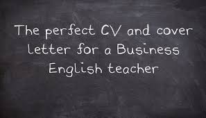 the perfect cv and cover letter for a business english teacher