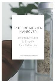 extreme kitchen makeover declutter and simplify edition