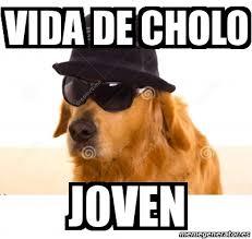 Cholo Memes - meme personalizado vida de cholo j0ven 16646557