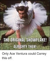 Alrighty Then Memes - the original snowflake alrighty then only ace ventura could carrey