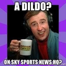 Meme Dildo - a dildo on sky sports news hq alan partridge meme generator