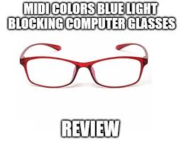blue light glasses review midi colors blue light blocking computer glasses review can it