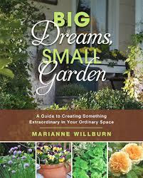 Small Garden Plant Ideas Big Dreams Small Garden Your Easy Garden