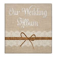 rustic wedding photo albums rustic lace burlap look wedding album binder zazzle