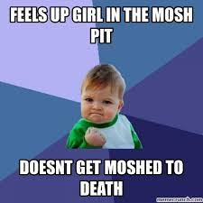 Mosh Pit Meme - up girl in the mosh pit