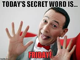 Today Is Friday Meme - secret word imgflip