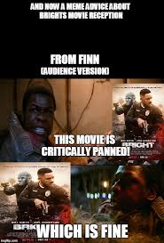 Movie Meme - finn s meme advice on the movie reception of bright the audience