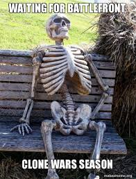 Waiting Memes - waiting for battlefront clone wars season waiting skeleton make