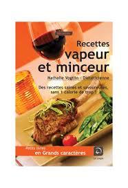 livre cuisine vapeur le petit livre des recettes vapeur et minceur livres grands