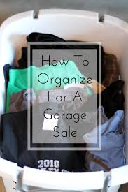 how to organize for a garage sale the organized mama