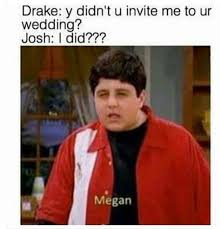 Drake Josh Memes - 19 of the best memes to come out of drake and josh s feud