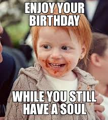 Redneck Birthday Meme - ginger baby enjoy your birthday while you still have a soul