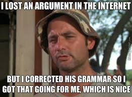 Correct Grammar Meme - if you cant win an argument correct their grammar instead by
