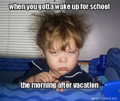 Morning After Meme - meme creator when you gotta wake up for school the morning after