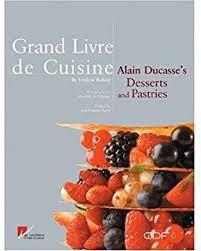 editeur livre cuisine grand livre de cuisine d alain ducasse desserts et patisserie