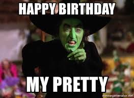 Wizard Of Oz Meme Generator - happy birthday my pretty wicked witch of the west from wizard of