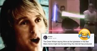 Owen Wilson Meme - man replaces lightsaber sound with owen wilson saying wow and it s