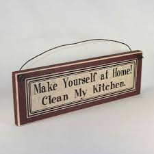 funny kitchen signs make yourself at home clean my kitchen