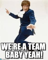 Team Meme - we re a team baby yeah austin powers meme on memegen