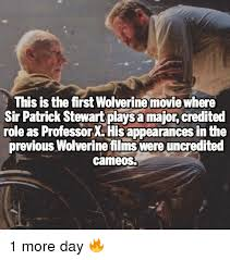 Patrick Stewart Memes - this is the first wolverine movie where sir patrick stewart plays a