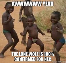 Lone Wolf Meme - awwwwww yeah the lone wolf is 100 confirmed for nec make a meme