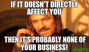 Business Meme - if it doesn t directly affect you then it s probably none of your