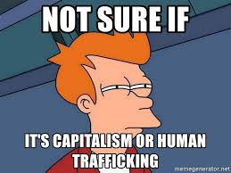 not sure if it s capitalism or human trafficking futurama fry