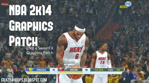 best patch best nba 2k14 enb sweetfx graphics patch stadium breathe