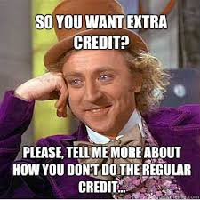 Credit Meme - so you want extra credit please tell me more about how you don t